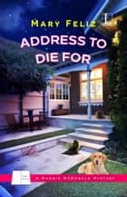 Address to Die For eBook par Mary Feliz
