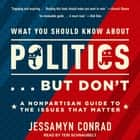 What You Should Know About Politics . . . But Don't - A Nonpartisan Guide to the Issues That Matter audiobook by