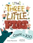 The Three Little Pigs Count to 100 ebook by Grace Maccarone, Pistacchio