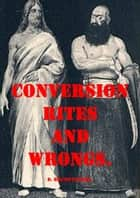 Conversion Rites and Wrongs ebook by Dr D. Bruno Starrs