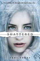 SLATED Trilogy: Shattered - Book 3 ebook by Teri Terry