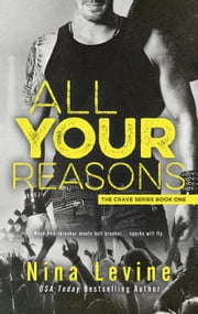 All Your Reasons - Crave, #1 ebook by Nina Levine