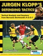 Jurgen Klopp's Defending Tactics - Tactical Analysis and Sessions from Borussia Dortmund's 4-2-3-1 ebook by Athanasios Terzis, SoccerTutor.com Tactics Manager App