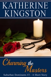 Charming the Masters - Suburban Dominants, #3 ebook by Katherine Kingston