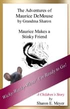The Adventures of Maurice DeMouse by Grandma Sharon, Maurice Makes A Stinky Friend ebook by Sharon E. Meyer