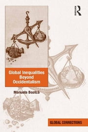 Global Inequalities Beyond Occidentalism ebook by Manuela Boatc?