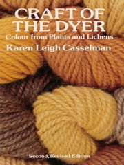 Craft of the Dyer - Colour from Plants and Lichens ebook by Karen Leigh Casselman