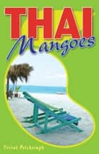 Thai Mangoes eBook by Trirat Petchsingh