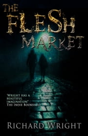 The Flesh Market - Murder, Mad Science, & The Restless Dead ebook by Richard Wright