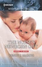 The Nurse's Newborn Gift ebook by Wendy S. Marcus