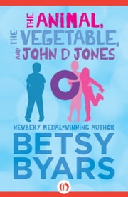 The Animal, the Vegetable, and John D Jones ebook by Betsy Byars,Ruth Sanderson