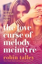 The Love Curse of Melody McIntyre: a hilarious and uplifting new LGBT romantic comedy from the bestselling Robin Talley ebook by