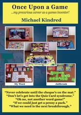 Once Upon a Game - My precarious career as a games inventor ebook by Michael Kindred
