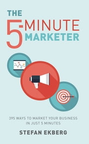 The 5-Minute Marketer - 395 ways to market your business in just five minutes ebook by Stefan Ekberg