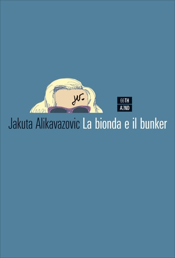 La bionda e il bunker ebook by Jakuta Alikavazovic