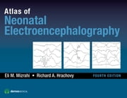 Atlas of Neonatal Electroencephalography, Fourth Edition ebook by Richard A. Hrachovy, MD,Eli M. Mizrahi, MD