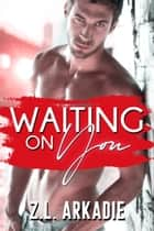 Waiting On You - Dexter & Robin ebook by Z.L. Arkadie