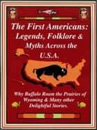 The First Americans: Legends Folklore & Myths Across the U.S.A. ebook by Phyllis Goldman