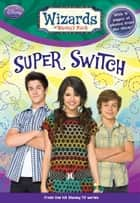 Wizards of Waverly Place: Super Switch! ebook by Heather Alexander