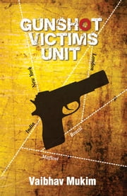 Gunshot Victims Unit ebook by Vaibhav  Mukim