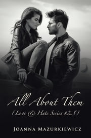 All About Them (Love & Hate Series #2.5) ebook by Joanna Mazurkiewicz