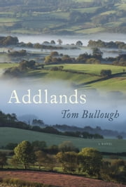 Addlands - A Novel ebook by Tom Bullough