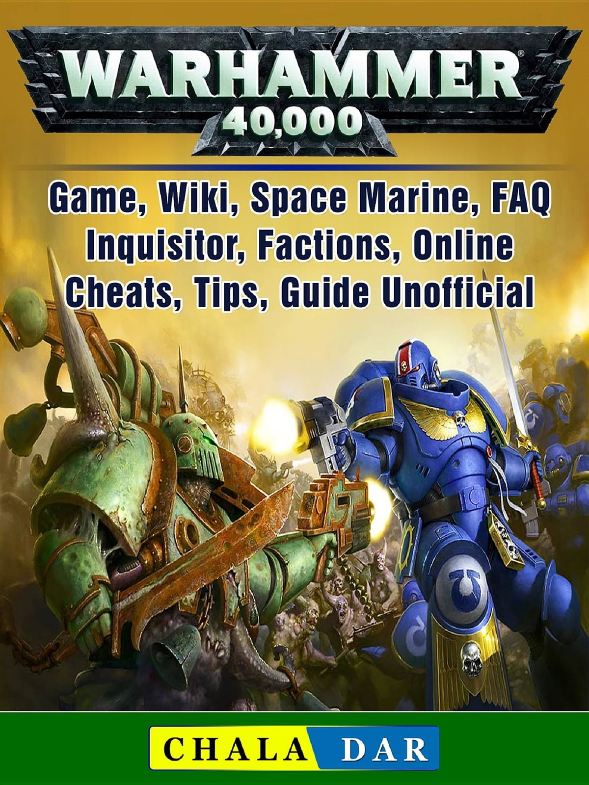 Warhammer 40,000 Game, Wiki, Space Marine, FAQ, Inquisitor, Factions,  Online, Cheats, Tips, Guide Unofficial ebook by Chala Dar - Rakuten Kobo