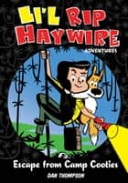 Li'l Rip Haywire Adventures: Escape from Camp Cooties ebook by Dan Thompson