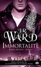Immortalité - Anges déchus, T6 ebook by J.R. Ward, Alix Dewez