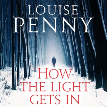 How The Light Gets In audiobook by Louise Penny