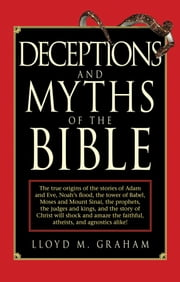 Deceptions and Myths of the Bible ebook by Lloyd M. Graham