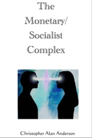 The Monetary/Socialist Complex ebook by Christopher Alan Anderson