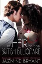 An Heir for the British Billionaire ebook by Jazmine Bryant