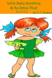Little Sally Sunshine & the Smile Thief - Book One ebook by G.T. Bankson
