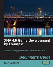 XNA 4.0 Game Development by Example: Beginner's Guide ebook by Kurt Jaegers