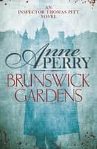 Brunswick Gardens (Thomas Pitt Mystery, Book 18) - A thrilling journey into corruption and murder in Victorian London ebook by Anne Perry