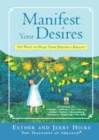 Manifest Your Desires ebook by Esther Hicks