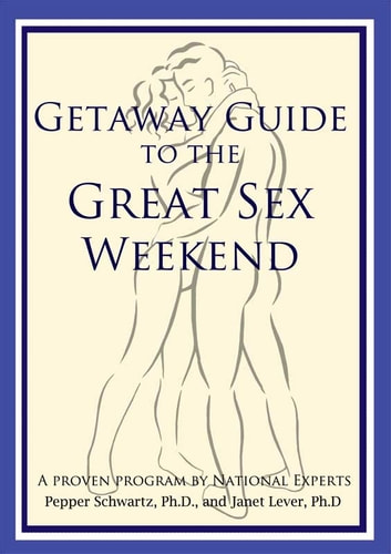 Getaway Guide to the Great Sex Weekend ebook by Pepper Schwartz PhD,Janet Lever PhD