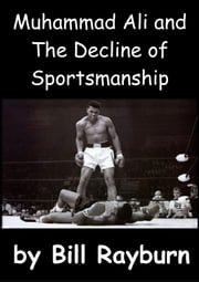 Muhammad Ali and the Decline of Sportsmanship ebook by Bill Rayburn