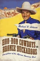 Hoo-Doo Cowboys and Bronze Buckaroos - Conceptions of the African American West ebook by Michael K. Johnson
