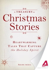 A Treasury of Christmas Stories: Heartwarming Tales That Capture the Holiday Spirit ebook by Editors of Adams Media