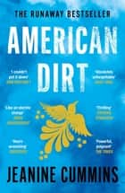 American Dirt - THE SUNDAY TIMES AND NEW YORK TIMES BESTSELLER ebook by