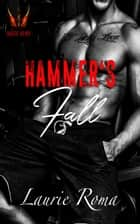 Hammer's Fall - Breakers' Bad Boys, #1 ebook by Laurie Roma
