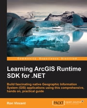 Learning ArcGIS Runtime SDK for .NET ebook by Ron Vincent