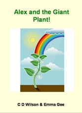 Alex and the Giant Plant! ebook by C D Wilson