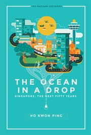 The Ocean in a Drop - Singapore: The Next Fifty Years ebook by Kwon Ping Ho