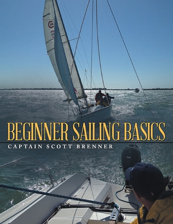 Beginner Sailing Basics ebook by Captain Scott Brenner