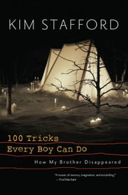 100 Tricks Every Boy Can Do - A Memoir ebook by Kim Stafford