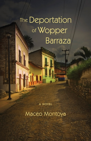 The Deportation of Wopper Barraza - A Novel ebook by Maceo Montoya