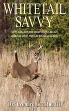 Whitetail Savvy ebook by Dr. Leonard Lee Rue III